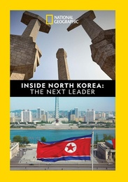 National Geographic: Inside North Korea - The Next Leader